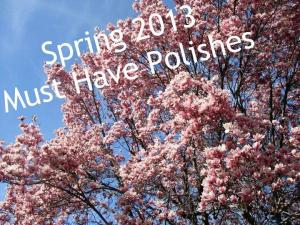 Spring 2013 Must Have Polishes