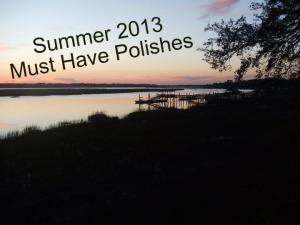 Summer 2013 Must Have Polishes